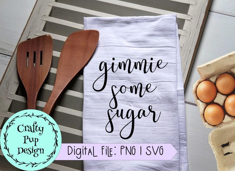 Kitchen Svg Tier Tray Sign Svg Kitchen Quote Svg Kitchen Sign Svg SVG Baking Svg PNG Kitchen Towel Svg Gimmie Some Sugar SVG