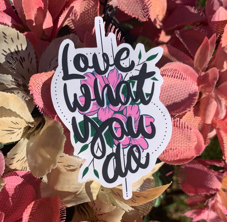 Love What You Do Sticker