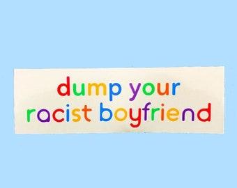 PROCEEDS DONATED Dump Your Racist Boyfriend Waterproof Vinyl Sticker