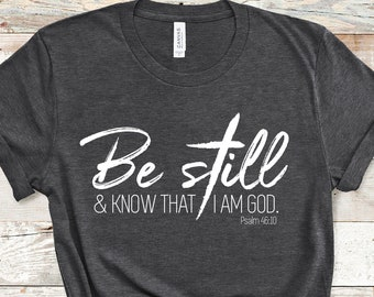Be Still and Know That I Am God Psalm 46:10, Graphic Tee,  Faith Shirt, Christian Shirts for Women