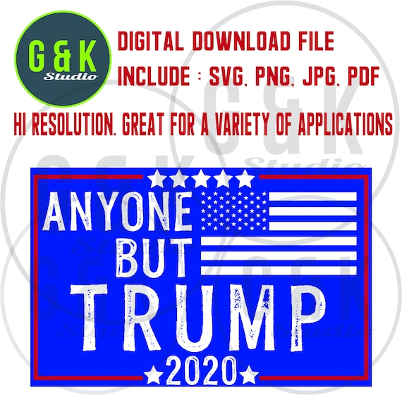 Anyone But Trump 2020 Svgelection Vote Printable Files For Etsy