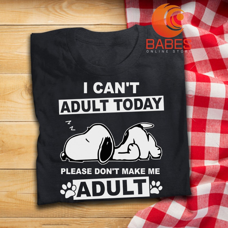 I Can/'t Adult Today Please Don/'t Make Me T Shirt Snoopy Inspired T-Shirt