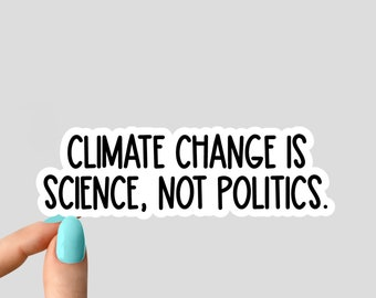 climate change is science not politics sticker, environmental stickers, climate stickers, laptop decals, planet tumbler sticker