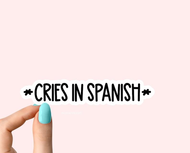 water bottle sticker laptop decals tumbler stickers funny stickers cries in spanish sticker laptop stickers spanish stickers