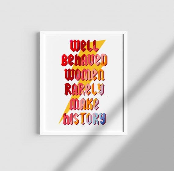 Girl Power/ Well Behaved Women don't make history / Girl Boss/ / colourful/ Lyrics print/ Music print/ vintage/ Feminist/ Womens Rights