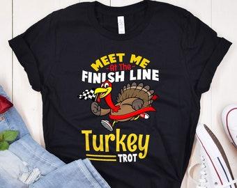 Meet Me At The Finish Line Shirt, Thanksgiving Turkey Trot Shirt, Turkey Day Shirt, Gift for Runner
