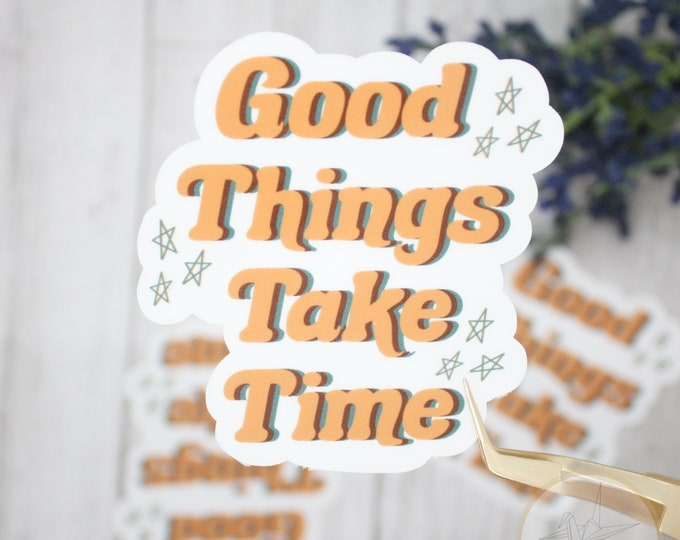 Good things take time sticker, Quote sticker for Laptop, Birthday gift for her, Waterproof sticker, Laptop Sticker, Waterbottle Sticker