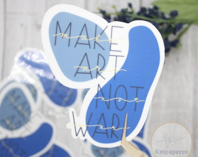 Make Art Not War Sticker, Quote Sticker for Laptop, Sticker for Waterbottle, Birthday gift for her, Abstract sticker, Waterproof Sticker