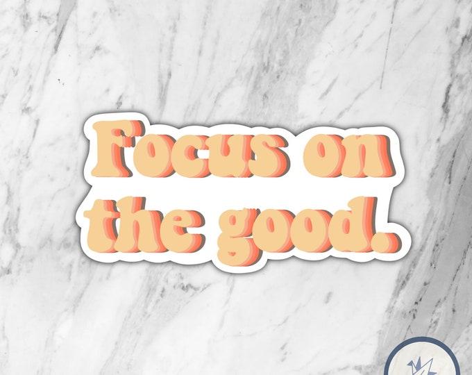 Focus on the good die cut sticker, inspirational sticker, cute sticker, waterbottle sticker, laptop sticker