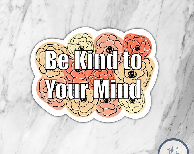 Be Kind to Your Mind Die Cut Sticker, Flower Sticker, Die Cut Sticker, Water bottle sticker, Laptop Sticker, Gift for her, Gift for him