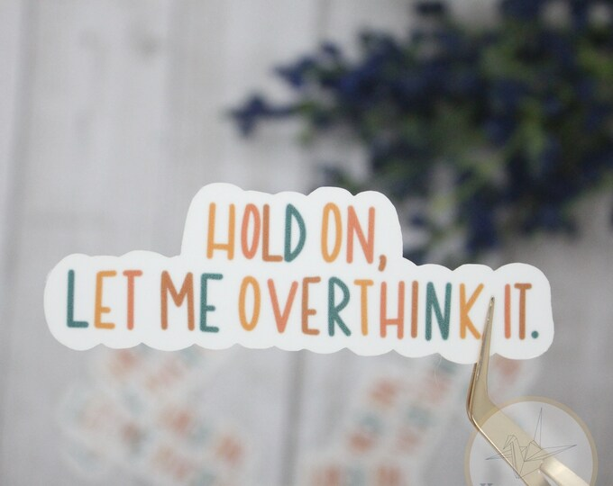 Hold on let me overthink it sticker, overthink sticker, funny sticker, Laptop Sticker, Waterbottle Sticker, Gift for her