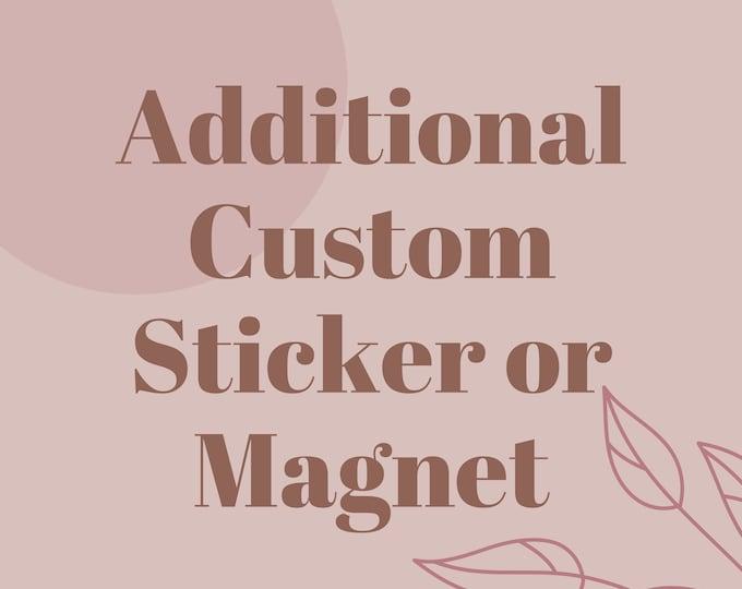 Additional Custom Sticker or Magnet