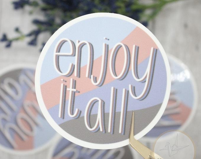 Enjoy Sticker, Quote sticker laptop, Waterbottle sticker, laptop sticker, positivity stickers, small gift for friends, waterproof stickers
