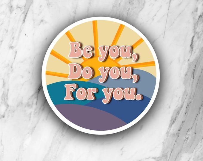 Be you do you for you sticker , inspirational sticker, die cut sticker, laptop sticker