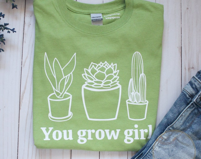 You grow girl green tshirt, green casual tshirt, plant lover shirt, plant mom gift, birthday gift for her, cactus shirt, punny saying shirt