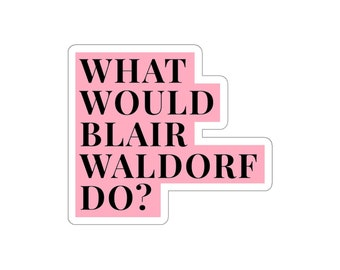 What Would Blair Waldorf Do Sticker | Gossip Girl | Blair Waldorf | Serena VanDerWoodsen | | Vinyl Laptop Sticker Decal