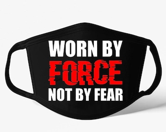 Worn By Force Not By Fear Face Mask, Worn By Force Mask, Worn By Force Facemask, Funny Mask, Force Mask, Patriot Mask, Face Covering