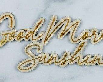 Good morning sunshine wall sign or shelf sitter