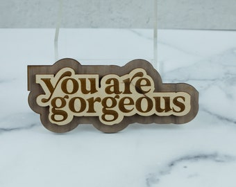 You Are Gorgeous Engraved Layered Wooden Sign