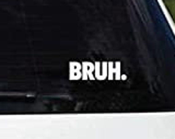 Bruh Decal Sticker for your car truck suv van wall phone window