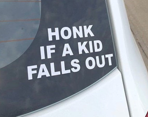 Honk If A Kid Falls Out Funny Decal Sticker for your car truck vehicle window