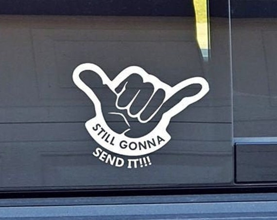 Still Going To Send It Decal Sticker for your car truck jeep atv rzr utv window bumper wall phone 4x4 offroading mudding mud dirt just