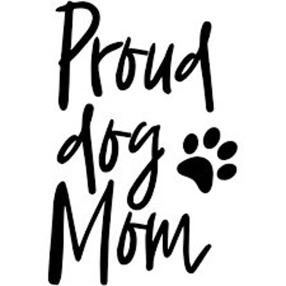 Proud Dog Mom Decal Sticker For Your Car Truck SUV Van Phone Wall Animal Lover Love My Pet Puppy