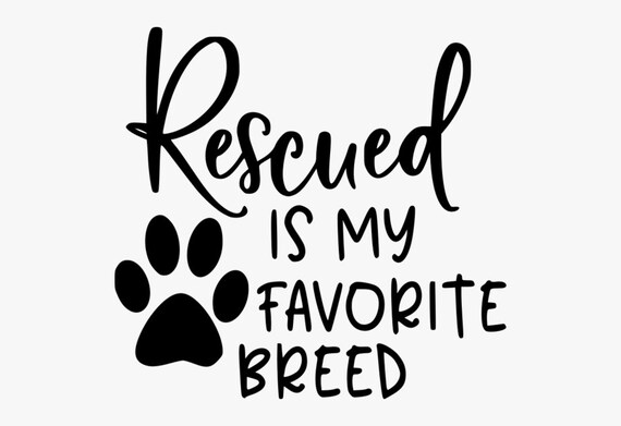 Rescued Is My Favorite Breed Decal Sticker for your car truck van suv window bumper ideas adopt dog Rescue Mom Dad