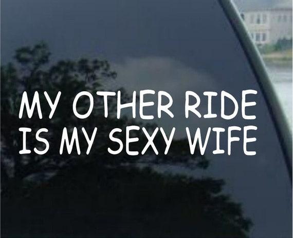 My other Ride Is My Sexy Wife vinyl decal sticker car truck suv van bumper  mirror  window  helmet  laptop  Yeti phone