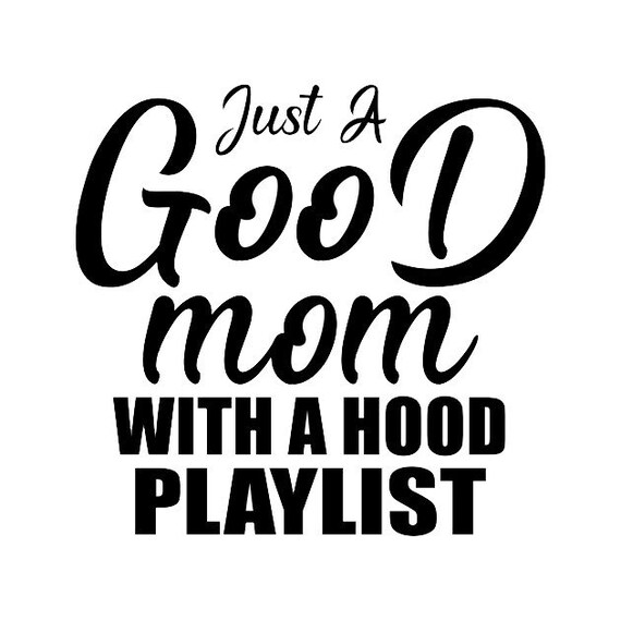 Just A Good Mom With A Hood Playlist Decal Sticker for your car truck vehicle window
