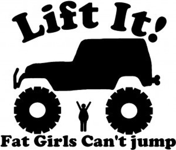 Lift It Fat Girls Cant Jump 4x4 Offroading Decal Sticker for your jeep window bumper mudding mud dirty