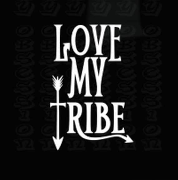 Love My Tribe Family Decal Sticker for your car truck van suv window bumper wall phone book