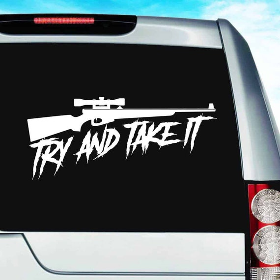 Try And Take It Decal Sticker For Your Car Truck SUV Van Phone Wall Trump Trudeau Fuck Gun Control Sniper Rifle