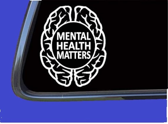 Mental Health Matters Awareness Decal - Sticker For Your Car Truck Window wall phone tablet Anti Abortion Choose Life