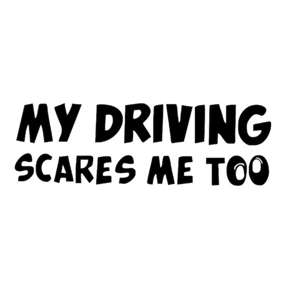 My Driving Scares Me Too Funny Decal Sticker for your car truck vehicle wall phone window