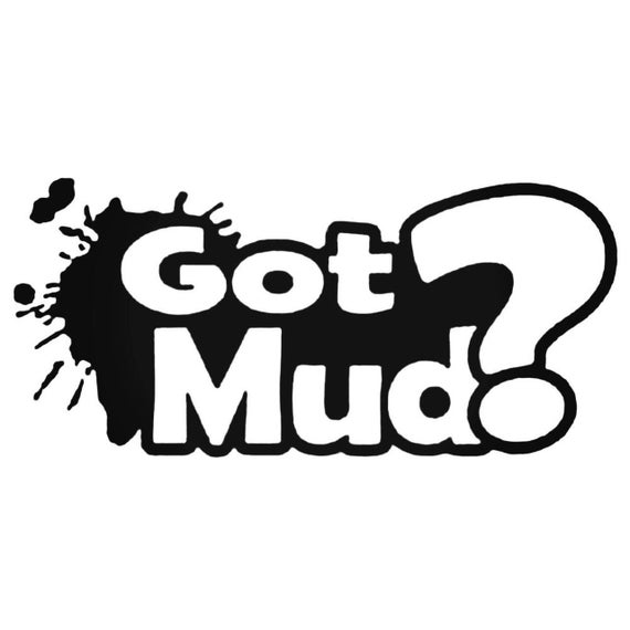 Got Mud Decal Sticker for your car truck vehicle window redneck 4x4 offroad mudding outdoor adventure trails
