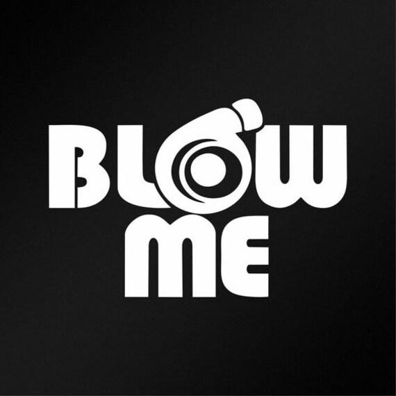 Blow Me Turbo Supercharger Boost Decal Sticker for your car truck suv minivan van rock window bumper