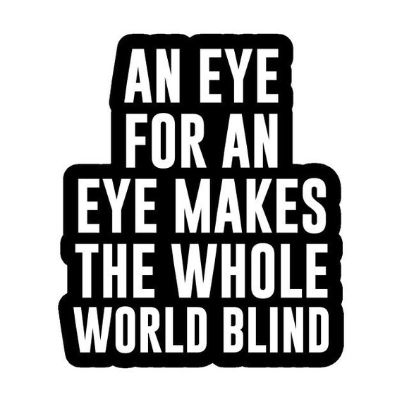 An Eye For An Eye Makes The Whole World Blind Decal - Sticker For Your Car Truck Window wall phone tablet