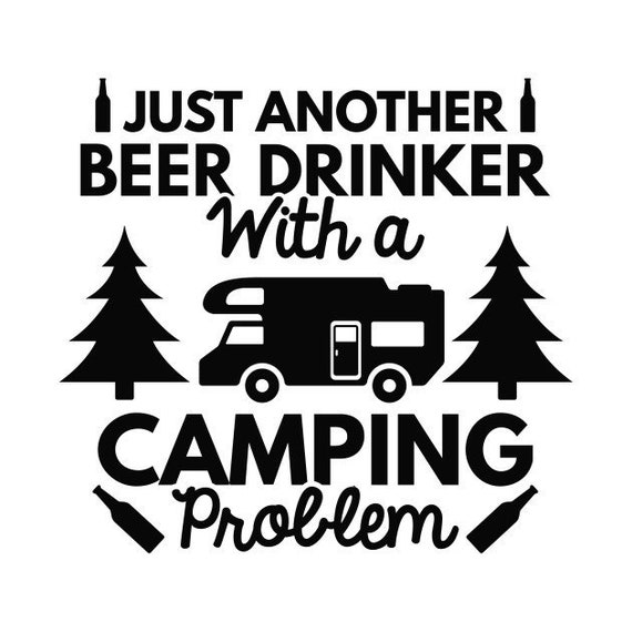 Just Another Beer Drinker With a Camping Problem Decal - For Your Car Truck RV Camper Travel Trailer