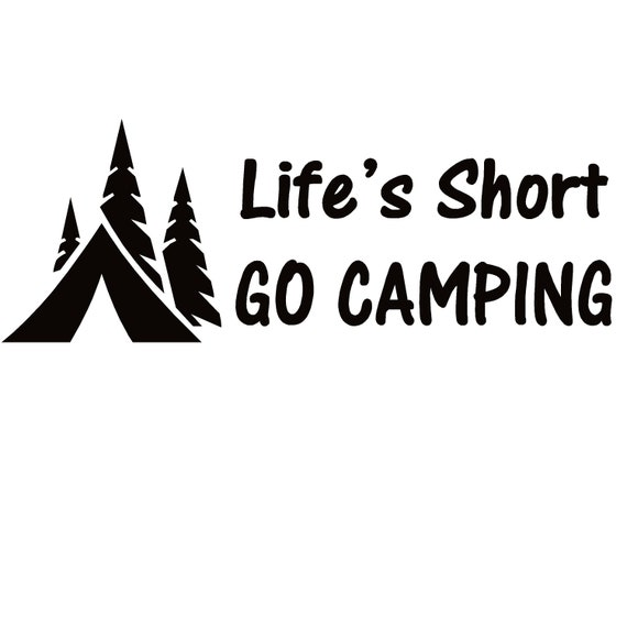 Life's Short Go Camping Decal - Sticker For Your Car Truck RV Motorhome Travel Trailer Camper or Window