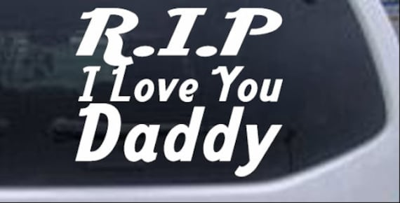 RIP I Love You Daddy Decal Sticker For Your Car Truck SUV Van Phone Wall dad father