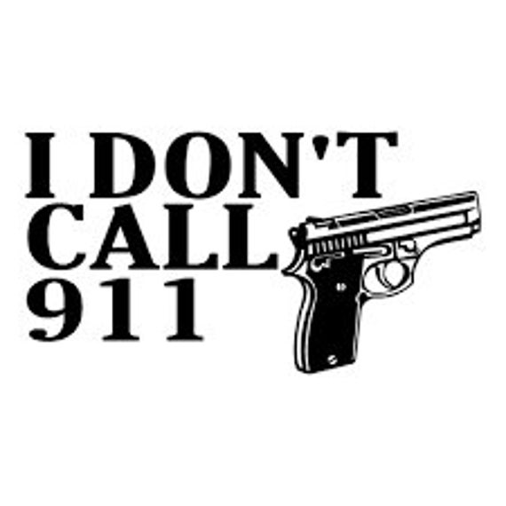 I Dont Call 911 Decal Sticker For Your Car Truck SUV Van Phone Wall Home Security Protection Alarm Sign Trump Trudeau Fuck Gun Control