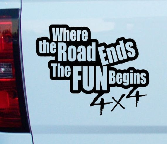 Where The Road Ends The Fun Begins 4x4 Decal Sticker for your truck jeep window bumper offroading mudding mud dirt adventure