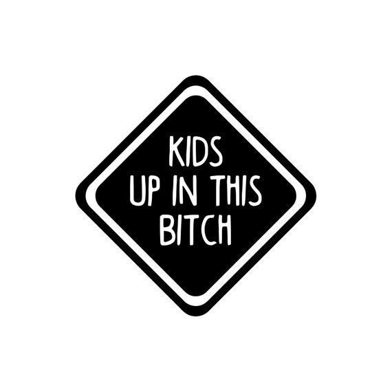 Kids Up In This Bitch Decal Sticker for your truck suv minivan van window bumper
