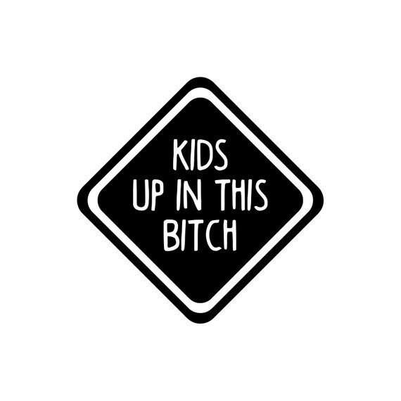 Kids Up In This Bitch Decal Sticker for your truck suv minivan van window bumper