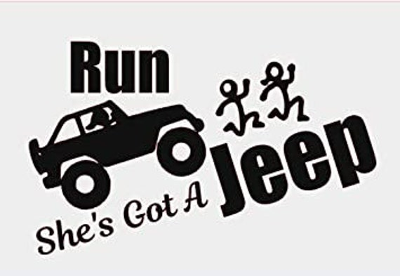 Run She's Got A Jeep Decal Sticker for your wall phone window tj yj