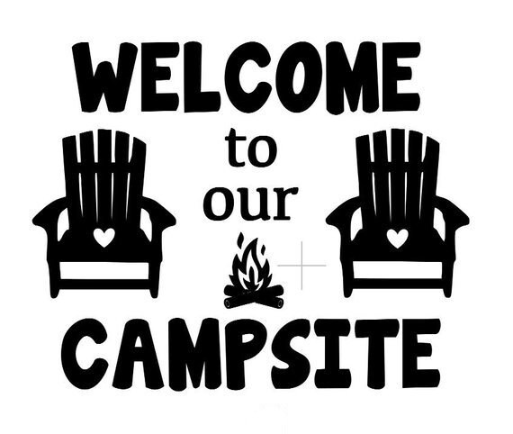 Welcome To Our Campsite Camping Decal Sticker for your car truck suv van wall phone window rv motorhome trailer camper
