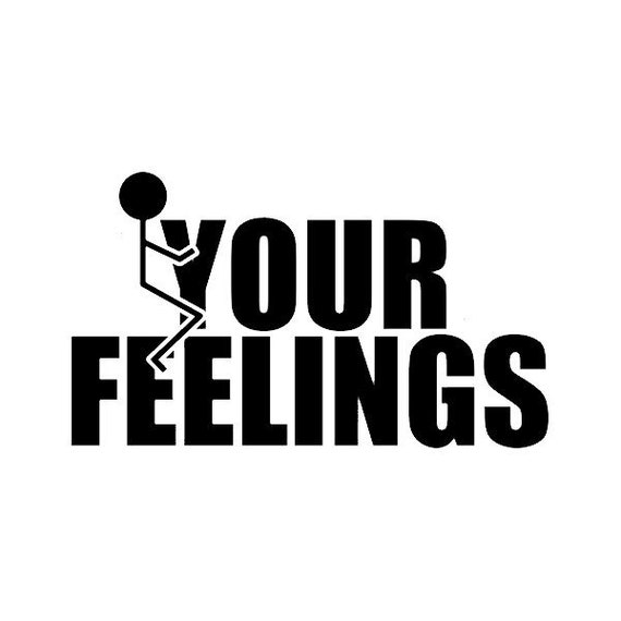 Fuck Your Feelings Decal - Sticker For Your Car Truck phone or Window