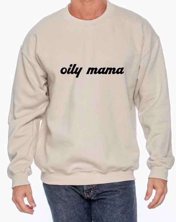 Oily Mama Sweatshirt