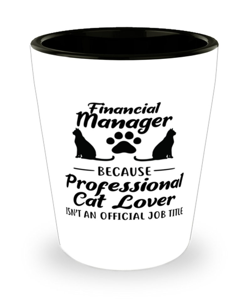 Finance Mgr Cat Lover 1.5 Oz Ceramic Shot Glass Birthday Present Ideas Gift For Cat Loving Financial Managers Shot Glasses Gift For Her